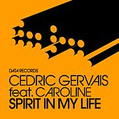 Spirit In My Life (feat. Caroline) by Cedric Gervais