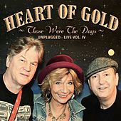 Those Were the Days (Unplugged Live, Vol. 4) by Heart Of Gold
