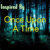 Inspired By 'Once Upon A Time' by Various Artists