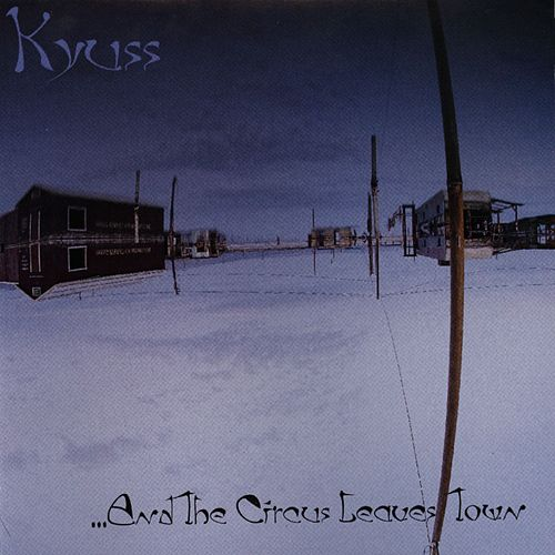 ...And The Circus Leaves Town von Kyuss