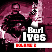 Burl Ives Volume Two by Burl Ives