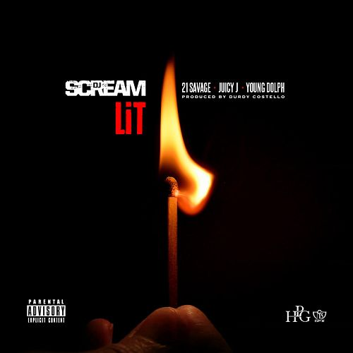 Lit (feat. 21 Savage, Juicy J & Young Dolph) - Single by DJ Scream