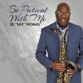 Be Patient with Me de Ed Sax Thomas