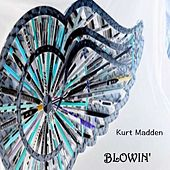 Blowin' (Acoustic) by Kurt Madden