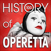 The History of Operetta (100 Famous Songs) by Various Artists