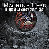 Is There Anybody out There? von Machine Head