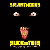 SUCK ON THIS (MIXTAPE) by Die Antwoord