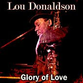 Glory of Love by Lou Donaldson