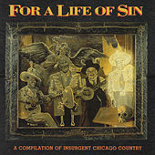 For A Life of Sin: Insurgent Chicago Country de Various Artists
