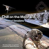 Chill On the Moon, Vol. 3 - Orbital Session (The Interstellar Compilation Created By Fabrizio Romano) by Various Artists