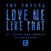 Love Me Like That (feat. Carly Rae Jepsen) [The Knocks 55.5 VIP Mix] von The Knocks