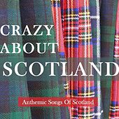 Crazy About Scotland: Anthemic Songs of Scotland di Various Artists