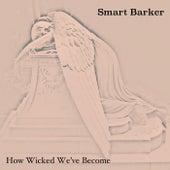 How Wicked We've Become de Smart Barker