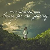 Living for the Journey de Your World Within