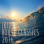 Ibiza House Classics 2016 by Various Artists