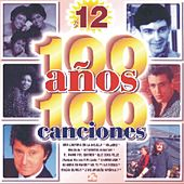 100 Anos 100 Canciones Vol. 12 by Various Artists
