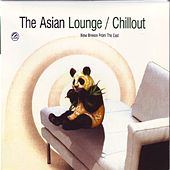The Asian Lounge / Chillout  New Breeze From The East by Various Artists