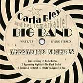 Appearing Nightly de Carla Bley and her remarkable Big Band