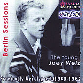 The Young Joey Welz/ Berlin Sessions-The 60s- by Joey Welz