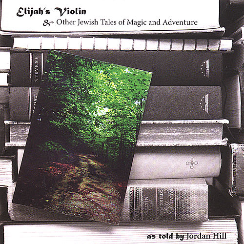 Elijah's Violin and Other Jewish Tales of Magic and Adventure by Jordan Hill