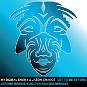 Got To Be Strong The Remixes by My Digital Enemy
