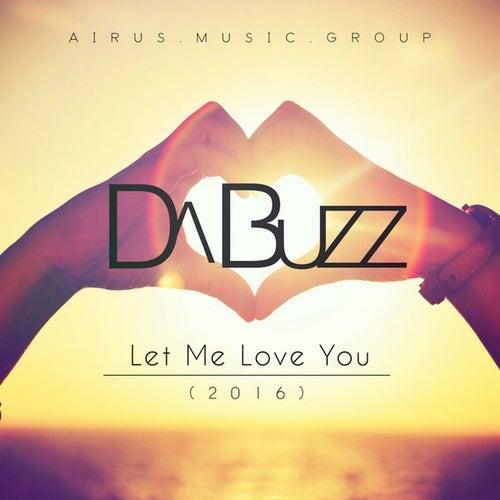 Let Me Love You (2016) by Da Buzz