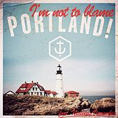 I'm Not To Blame by Portland