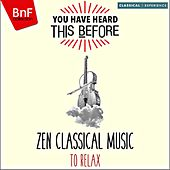You Have Heard This Before: Zen Classical Music to Relax de Various Artists