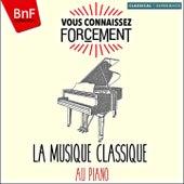 Vous connaissez forcément: la musique classique au piano by Various Artists