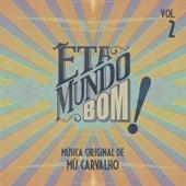Êta Mundo Bom - Música Original de Mú Carvalho - Vol. 2 by Mú Carvalho