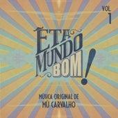 Êta Mundo Bom - Música Original de Mú Carvalho - Vol. 1 by Mú Carvalho