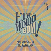 Êta Mundo Bom - Música Original de Mú Carvalho - Vol. 3 by Mú Carvalho