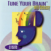 Tune Your Brain With Debussy: Create by Various Artists