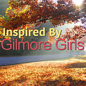 Inspired By 'Gilmore Girls' di Various Artists