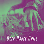 Deep House Chill by Various Artists