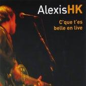 C'que t'es belle en live de Alexis HK