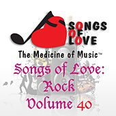 Songs of Love: Rock, Vol. 40 by Various Artists