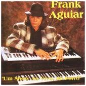 Um Show Ao Vivo, Só Forró von Frank Aguiar