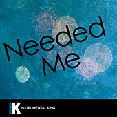 Needed Me (In the Style of Rihanna) [Karaoke Version] - Single by Instrumental King