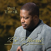 Be Pleased by Phil Tarver