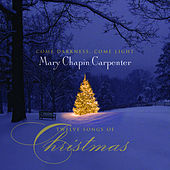 Come Darkness, Come Light: Twelve Songs of Christmas by Mary Chapin Carpenter