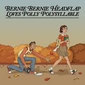 Bernie Bernie Headflap Loves Polly Polysyllable [2008 Master of 2000 Recording] by Bernie Bernie Headflap