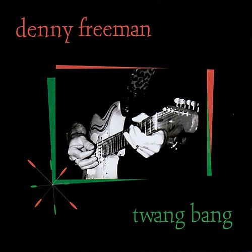 Twang Bang by Denny Freeman