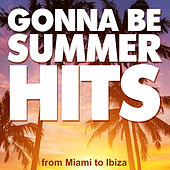 Gonna Be Summer Hits - From Miami to Ibiza by Various Artists