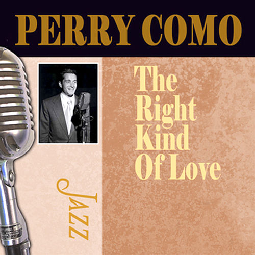 The Right Kind Of Love by Perry Como