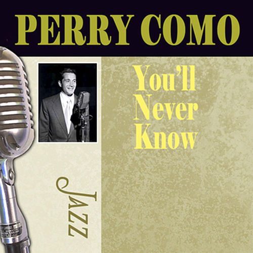 You'll Never Know by Perry Como
