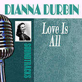 Love Is All by Deanna Durbin
