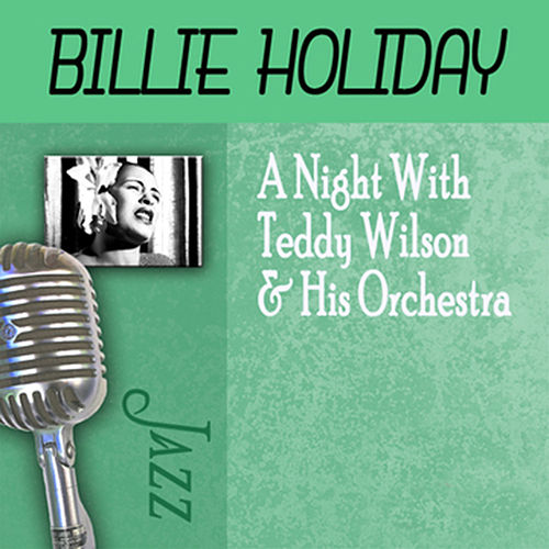 A Night With Teddy Wilson & His Orchestra by Billie Holiday