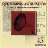 Qué Tiempos los Nuestros. Viaje a la Memoria del Cante Flamenco de Various Artists