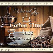Coffee Time Jazz for Relaxing: Premium Jazz Covers, Vol. 2 (Cafe Lounge Jazz Version) by Tokyo Jazz Lounge